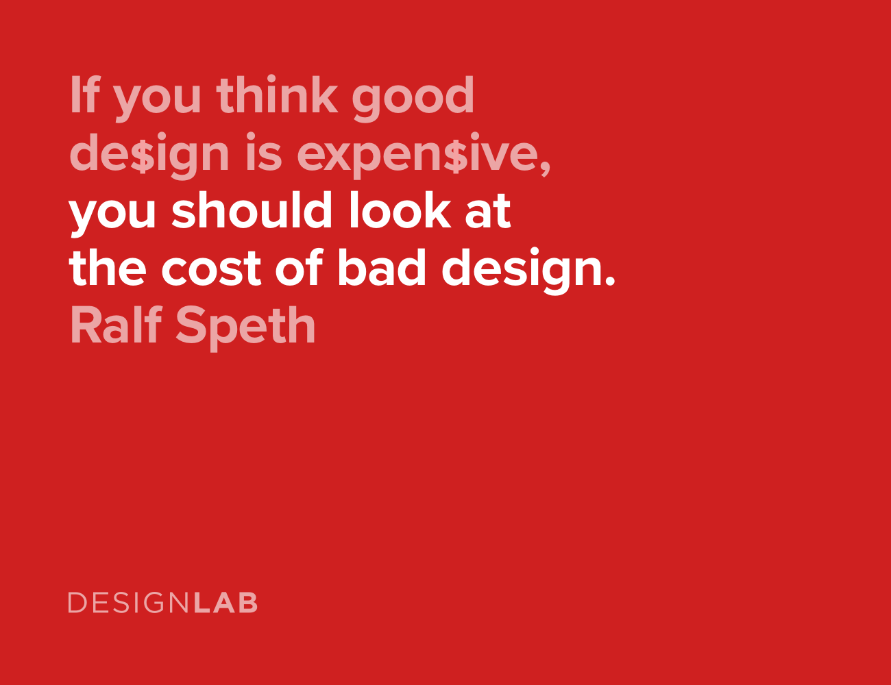 If you think good design is expensive, you should look at the cost of bad design. Ralf Speth