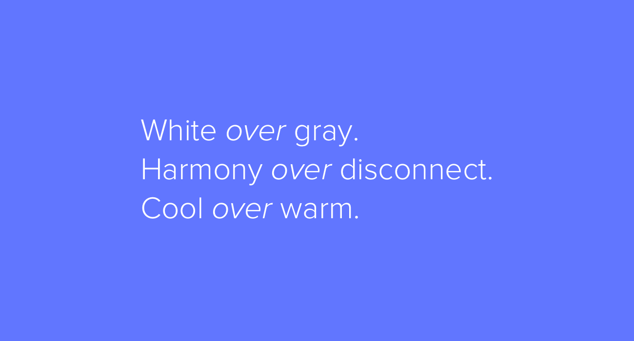 White over gray. Harmony over disconnect. Cool over warm.