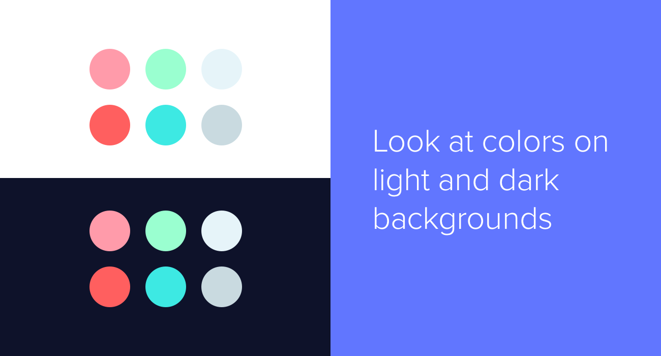 Look at colors on light and dark backgrounds