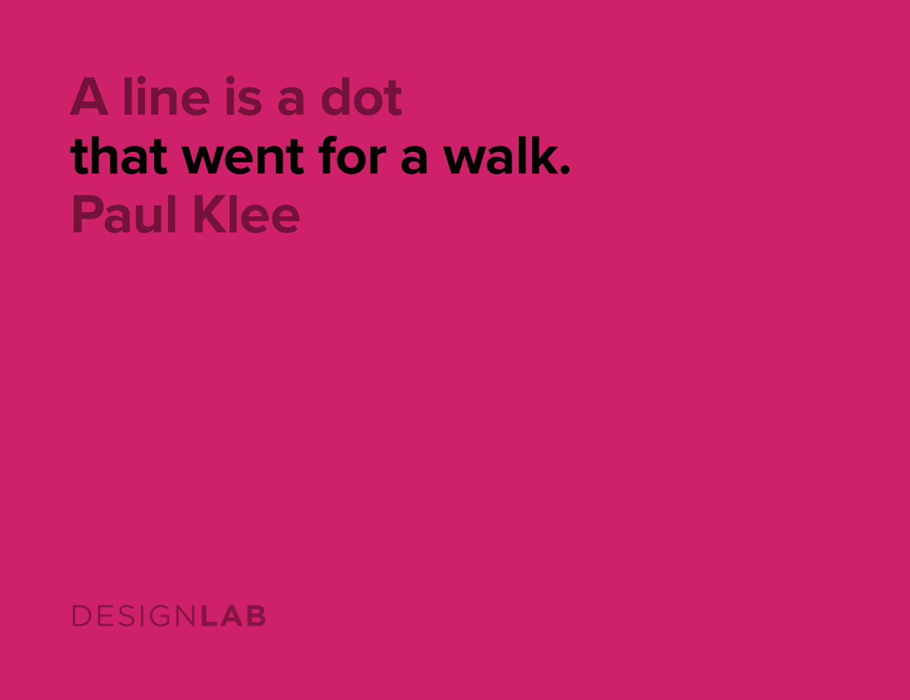 A line is a dot that went for a walk. Paul Klee